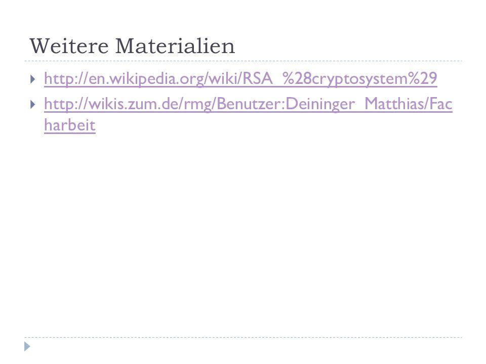Weitere Materialien http://en.wikipedia.org/wiki/RSA_%28cryptosystem%29 http://wikis.zum.de/rmg/Benutzer:Deininger_Matthias/Fac harbeit http://wikis.z