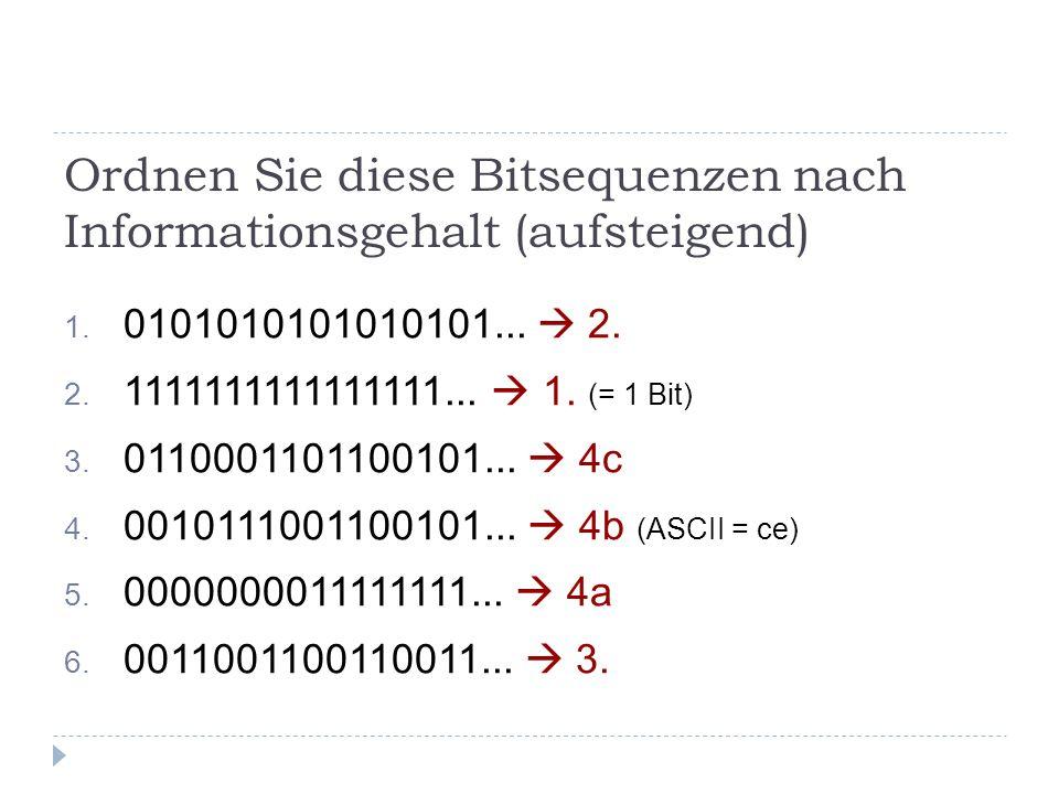 1. 0101010101010101... 2. 2. 1111111111111111... 1. (= 1 Bit) 3. 0110001101100101... 4c 4. 0010111001100101... 4b (ASCII = ce) 5. 0000000011111111...