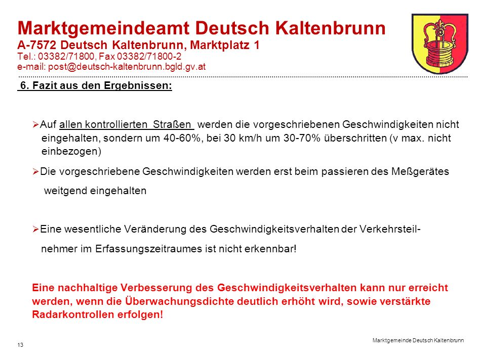 13 Marktgemeinde Deutsch Kaltenbrunn Marktgemeindeamt Deutsch Kaltenbrunn A-7572 Deutsch Kaltenbrunn, Marktplatz 1 Tel.: 03382/71800, Fax 03382/71800-2 e-mail: post@deutsch-kaltenbrunn.bgld.gv.at 6.