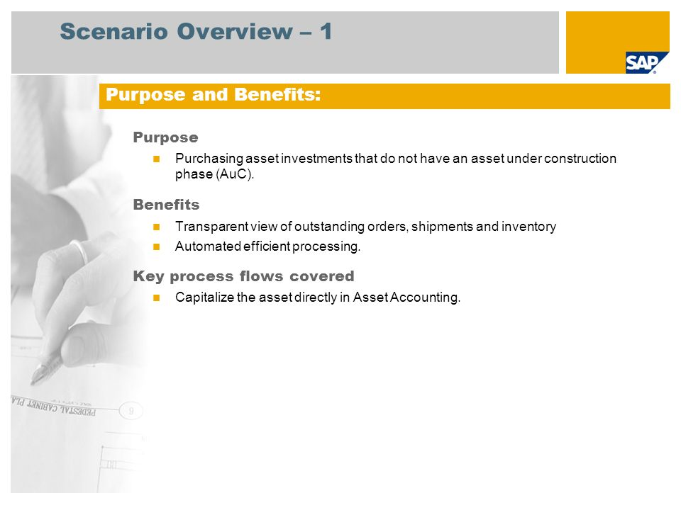 Scenario Overview – 1 Purpose Purchasing asset investments that do not have an asset under construction phase (AuC). Benefits Transparent view of outs