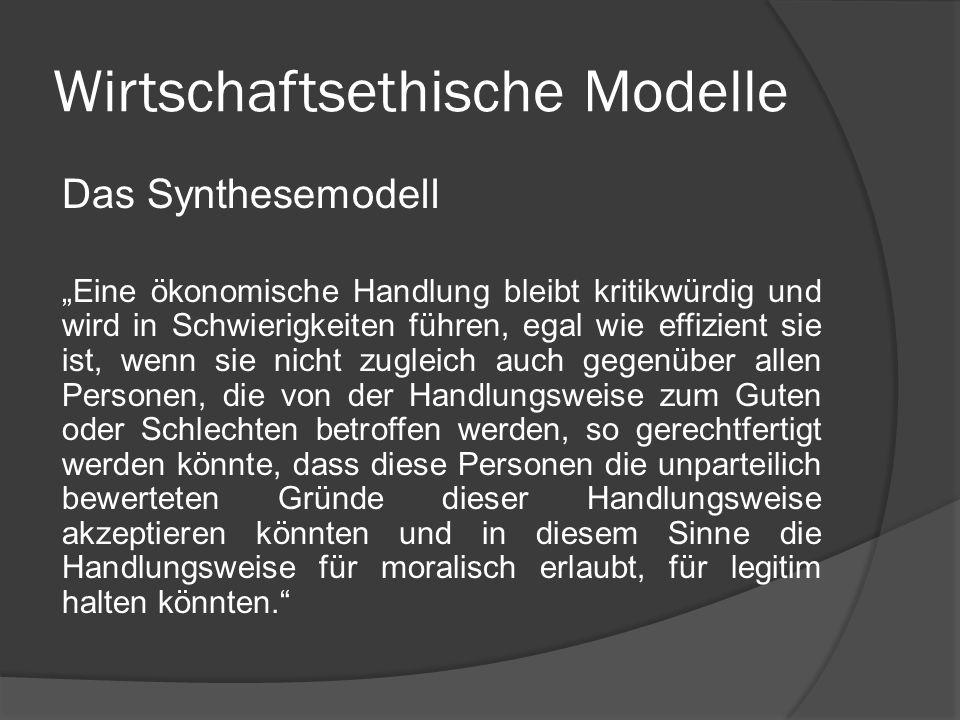 Wirtschaftsethische Modelle Das Synthesemodell Eine ökonomische Handlung bleibt kritikwürdig und wird in Schwierigkeiten führen, egal wie effizient si