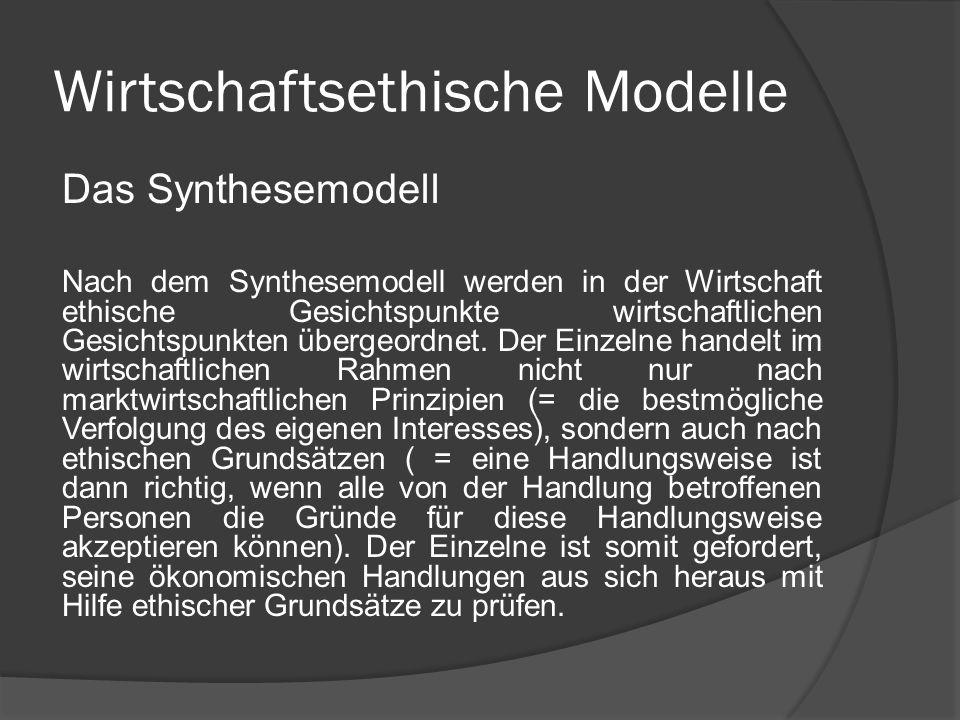 Wirtschaftsethische Modelle Das Synthesemodell Nach dem Synthesemodell werden in der Wirtschaft ethische Gesichtspunkte wirtschaftlichen Gesichtspunkt