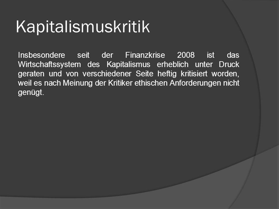 Kapitalismuskritik Insbesondere seit der Finanzkrise 2008 ist das Wirtschaftssystem des Kapitalismus erheblich unter Druck geraten und von verschieden