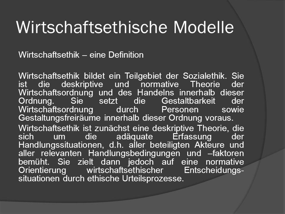 Wirtschaftsethische Modelle Wirtschaftsethik – eine Definition Wirtschaftsethik bildet ein Teilgebiet der Sozialethik. Sie ist die deskriptive und nor