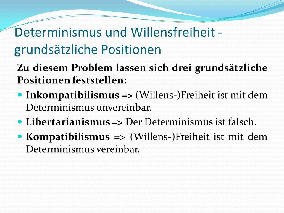 Determinismus und Willensfreiheit - grundsätzliche Positionen Zu diesem Problem lassen sich drei grundsätzliche Positionen feststellen: Inkompatibilis