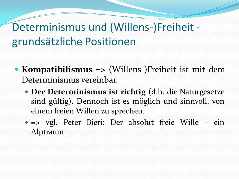 Determinismus und (Willens-)Freiheit - grundsätzliche Positionen Kompatibilismus => (Willens-)Freiheit ist mit dem Determinismus vereinbar. Der Determ