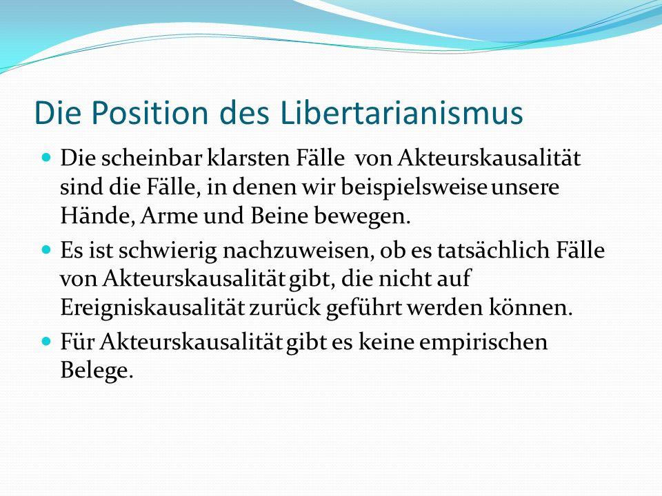 Die Position des Libertarianismus Die scheinbar klarsten Fälle von Akteurskausalität sind die Fälle, in denen wir beispielsweise unsere Hände, Arme un