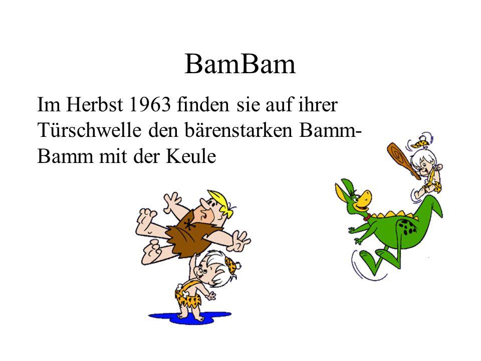 BamBam Im Herbst 1963 finden sie auf ihrer Türschwelle den bärenstarken Bamm- Bamm mit der Keule