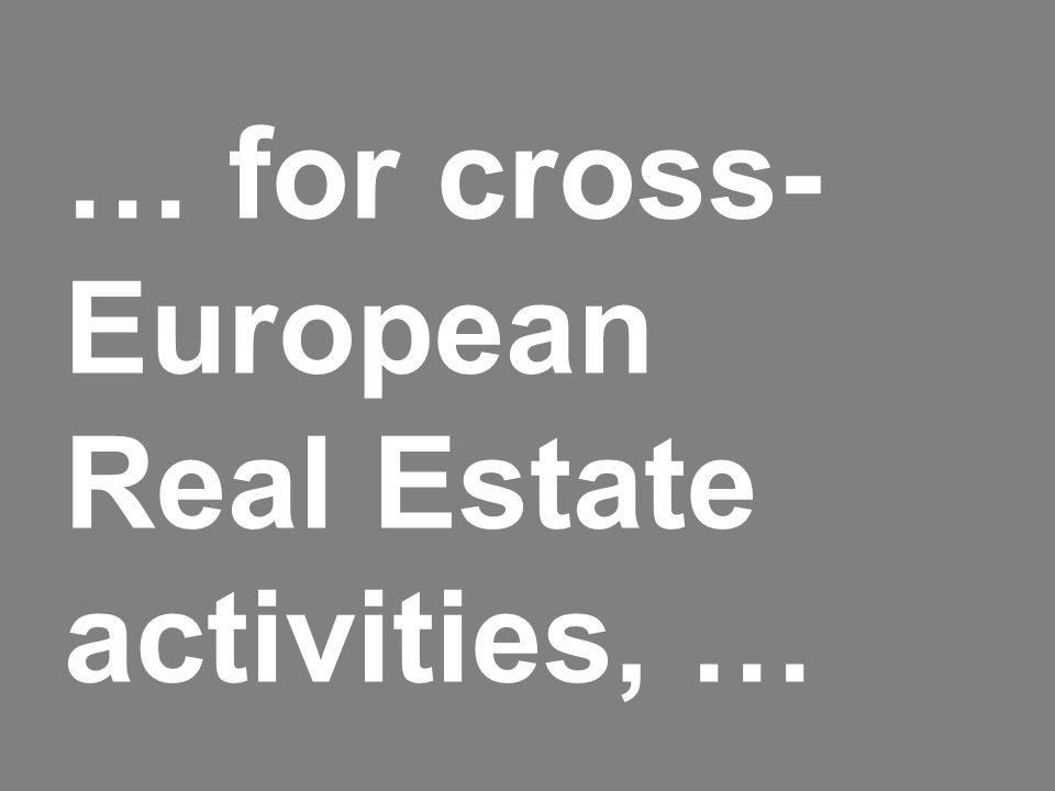 … for cross- European Real Estate activities, …