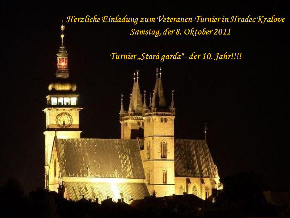 Herzliche Einladung zum Veteranen-Turnier in Hradec Kralove Samstag, der 8. Oktober 2011 Turnier Stará garda