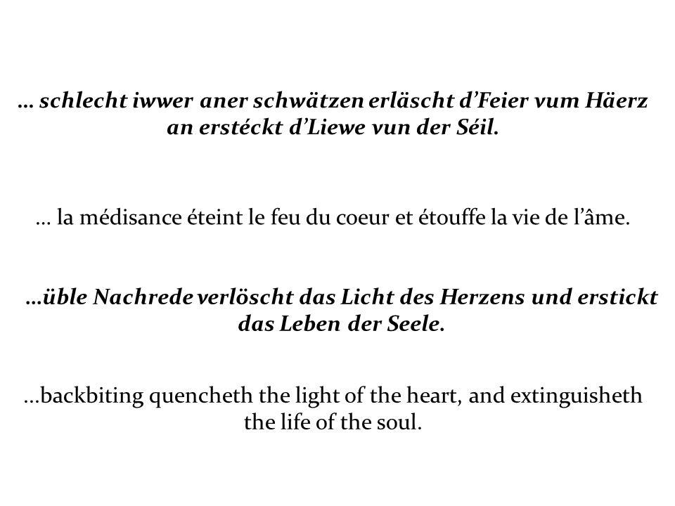 … schlecht iwwer aner schwätzen erläscht dFeier vum Häerz an erstéckt dLiewe vun der Séil.