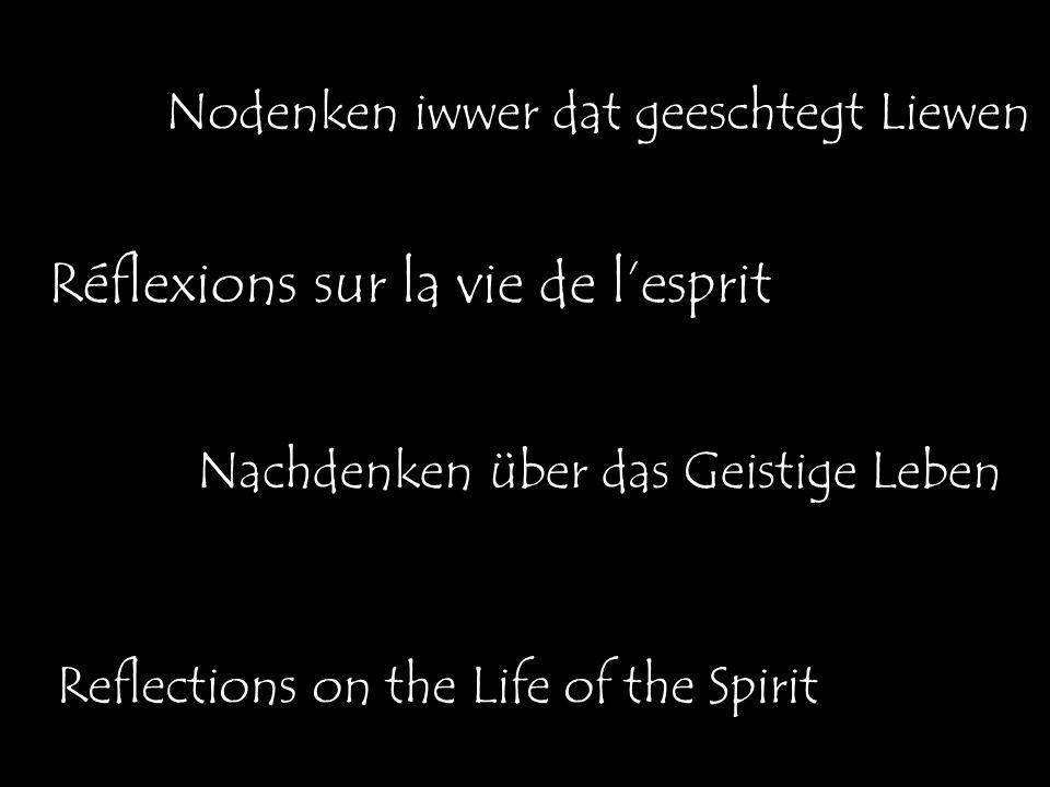 Nachdenken über das Geistige Leben Reflections on the Life of the Spirit Nodenken iwwer dat geeschtegt Liewen Réflexions sur la vie de lesprit