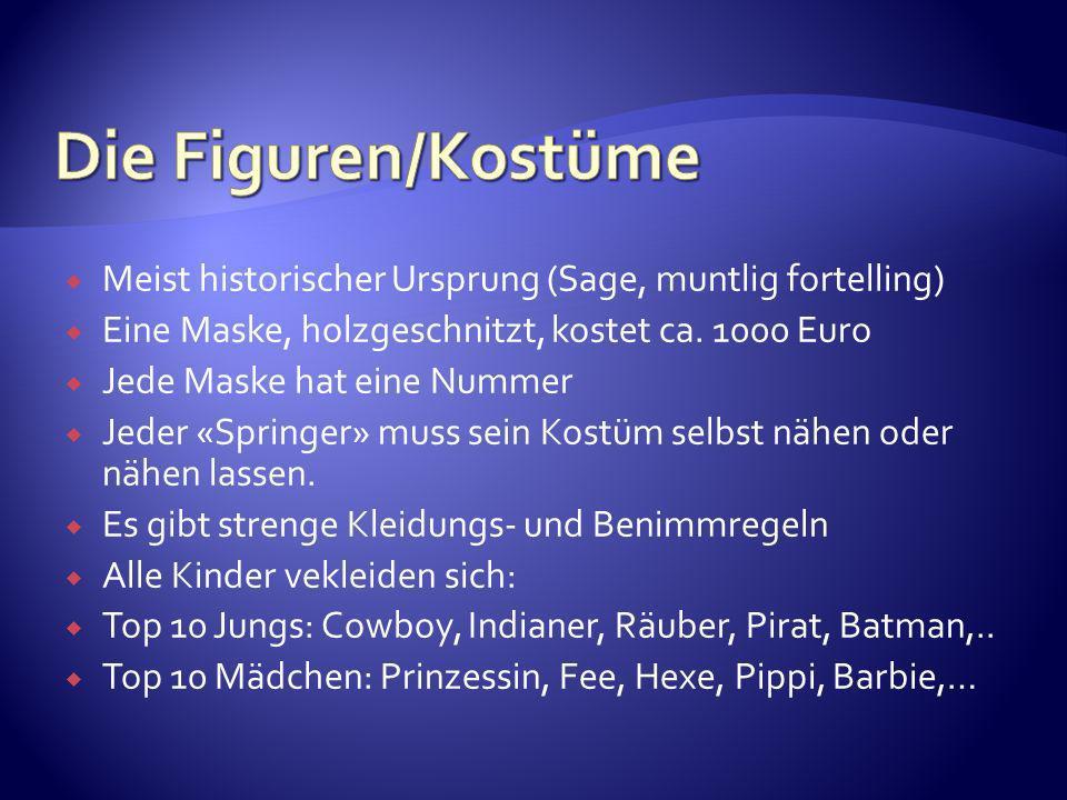 Meist historischer Ursprung (Sage, muntlig fortelling) Eine Maske, holzgeschnitzt, kostet ca. 1000 Euro Jede Maske hat eine Nummer Jeder «Springer» mu
