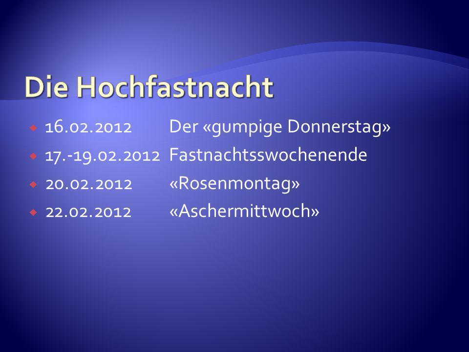 16.02.2012 Der «gumpige Donnerstag» 17.-19.02.2012 Fastnachtsswochenende 20.02.2012 «Rosenmontag» 22.02.2012«Aschermittwoch»