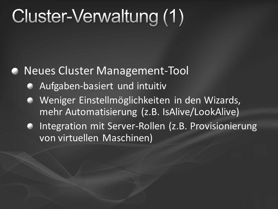 Neues Cluster Management-Tool Aufgaben-basiert und intuitiv Weniger Einstellmöglichkeiten in den Wizards, mehr Automatisierung (z.B. IsAlive/LookAlive