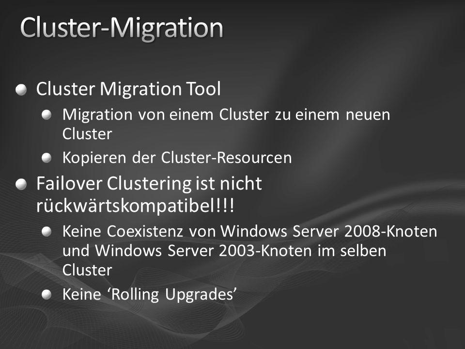 Cluster Migration Tool Migration von einem Cluster zu einem neuen Cluster Kopieren der Cluster-Resourcen Failover Clustering ist nicht rückwärtskompat