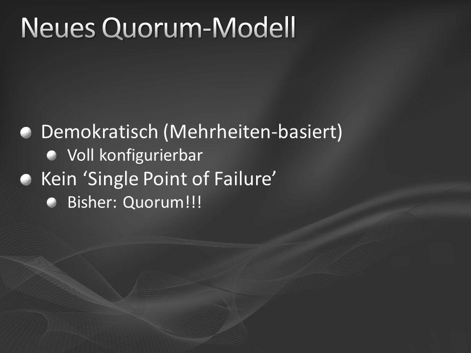 Demokratisch (Mehrheiten-basiert) Voll konfigurierbar Kein Single Point of Failure Bisher: Quorum!!!