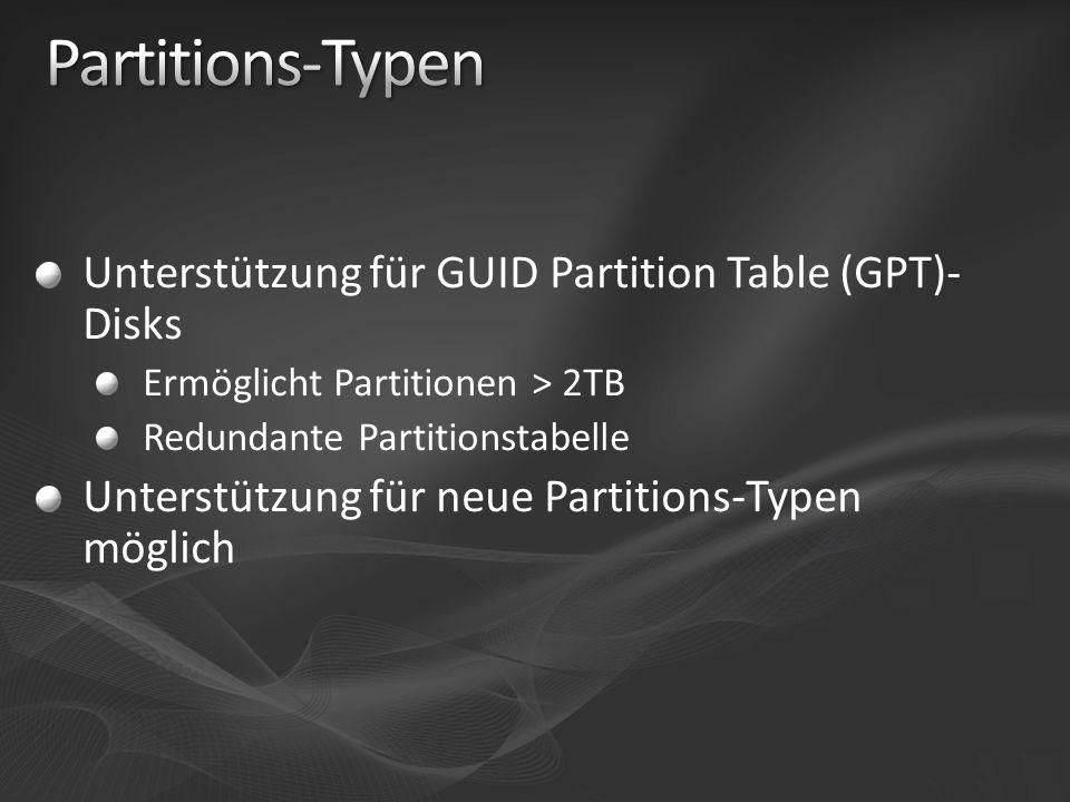 Unterstützung für GUID Partition Table (GPT)- Disks Ermöglicht Partitionen > 2TB Redundante Partitionstabelle Unterstützung für neue Partitions-Typen