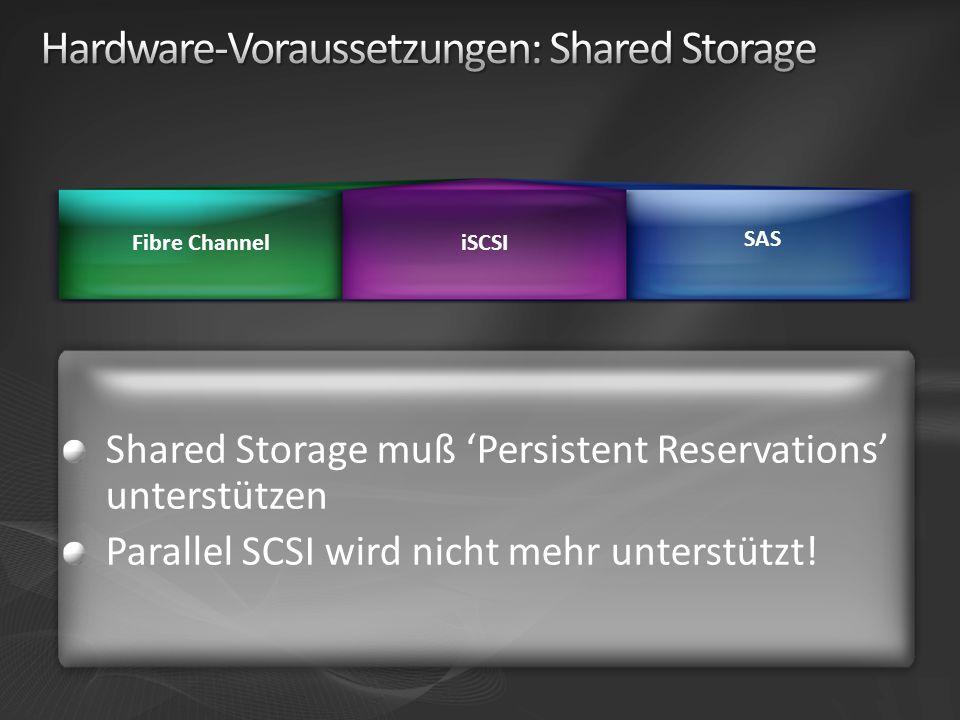Shared Storage muß Persistent Reservations unterstützen Parallel SCSI wird nicht mehr unterstützt! Fibre ChanneliSCSI SAS