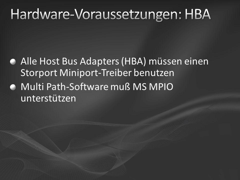 Alle Host Bus Adapters (HBA) müssen einen Storport Miniport-Treiber benutzen Multi Path-Software muß MS MPIO unterstützen