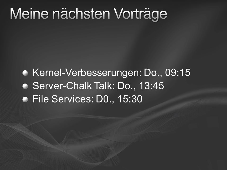 Kernel-Verbesserungen: Do., 09:15 Server-Chalk Talk: Do., 13:45 File Services: D0., 15:30