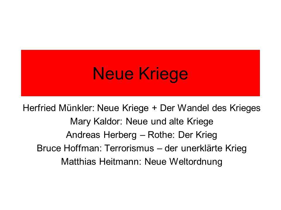 Neue Kriege Herfried Münkler: Neue Kriege + Der Wandel des Krieges Mary Kaldor: Neue und alte Kriege Andreas Herberg – Rothe: Der Krieg Bruce Hoffman: