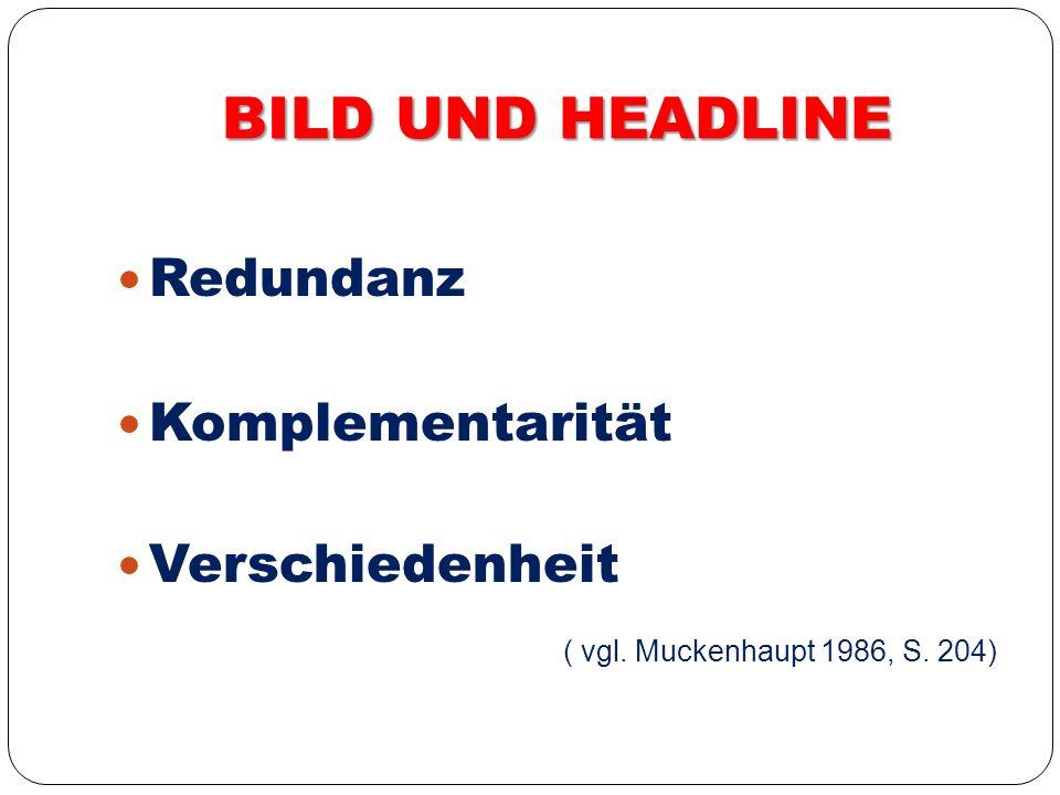 BILD UND HEADLINE Redundanz Komplementarität Verschiedenheit ( vgl. Muckenhaupt 1986, S. 204)