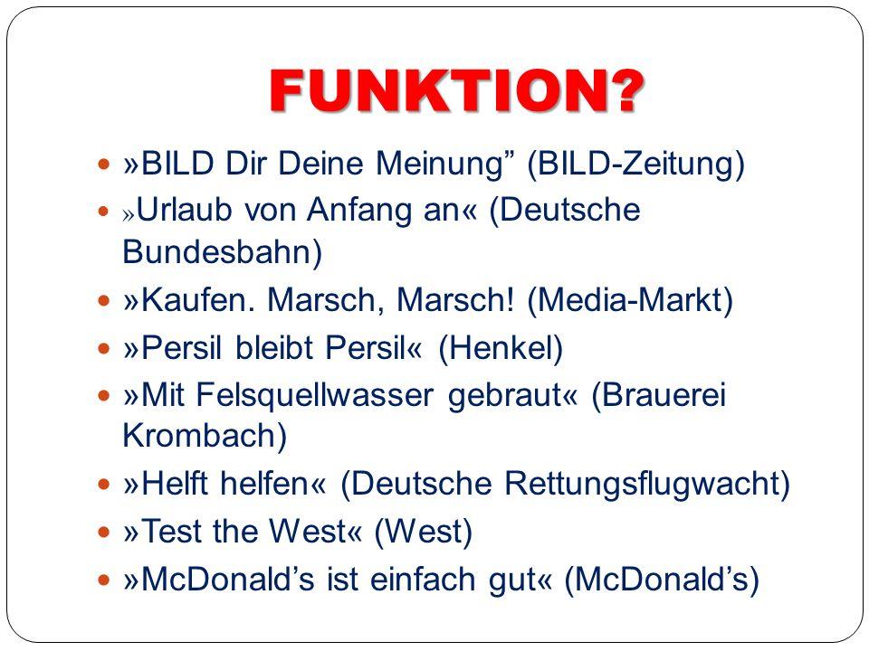 FUNKTION? »BILD Dir Deine Meinung (BILD-Zeitung) » Urlaub von Anfang an« (Deutsche Bundesbahn) »Kaufen. Marsch, Marsch! (Media-Markt) »Persil bleibt P