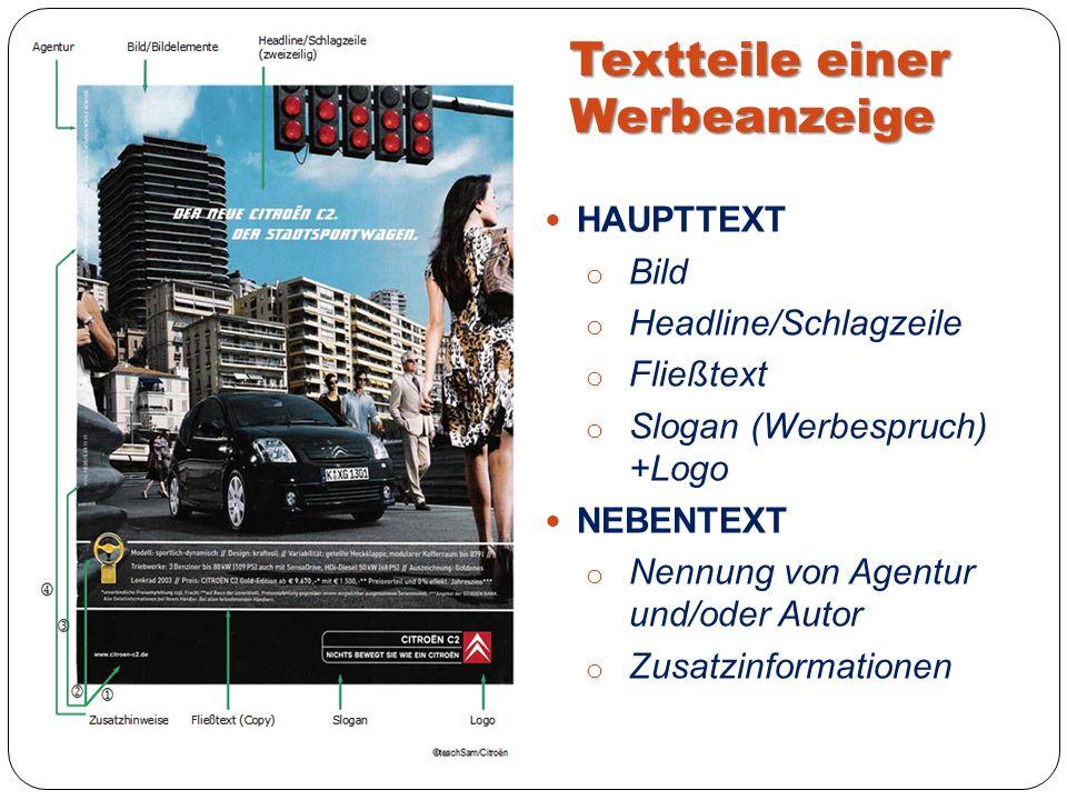 Textteile einer Werbeanzeige HAUPTTEXT o Bild o Headline/Schlagzeile o Fließtext o Slogan (Werbespruch) +Logo NEBENTEXT o Nennung von Agentur und/oder