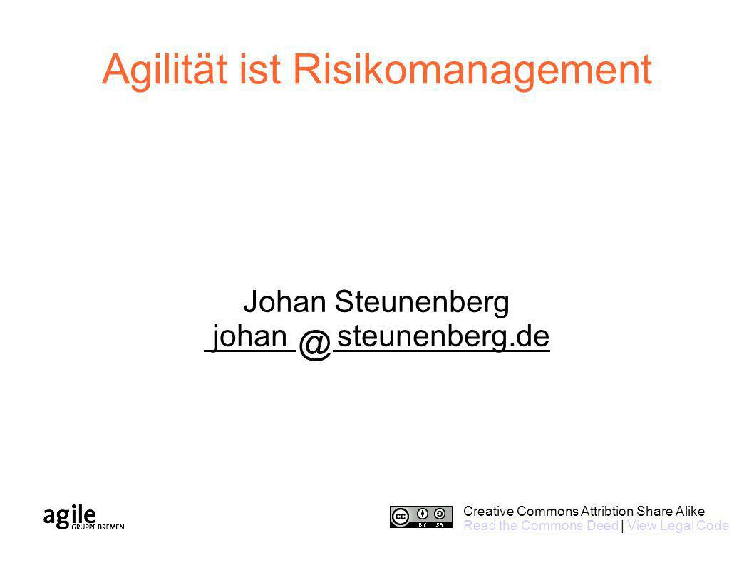 Creative Commons Attribtion Share Alike Read the Commons DeedRead the Commons Deed | View Legal CodeView Legal Code Agilität ist Risikomanagement Johan Steunenberg johan steunenberg.de