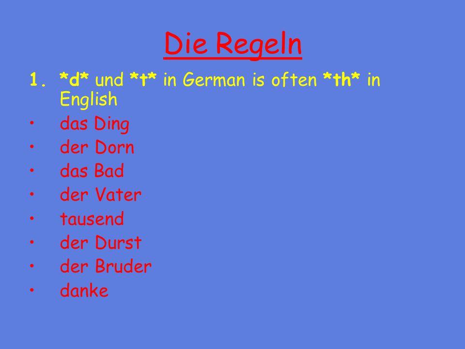 Die Regeln 1.*d* und *t* in German is often *th* in English das Ding der Dorn das Bad der Vater tausend der Durst der Bruder danke