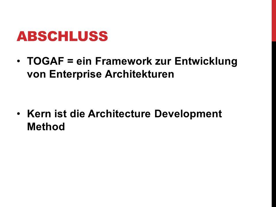 ABSCHLUSS TOGAF = ein Framework zur Entwicklung von Enterprise Architekturen Kern ist die Architecture Development Method