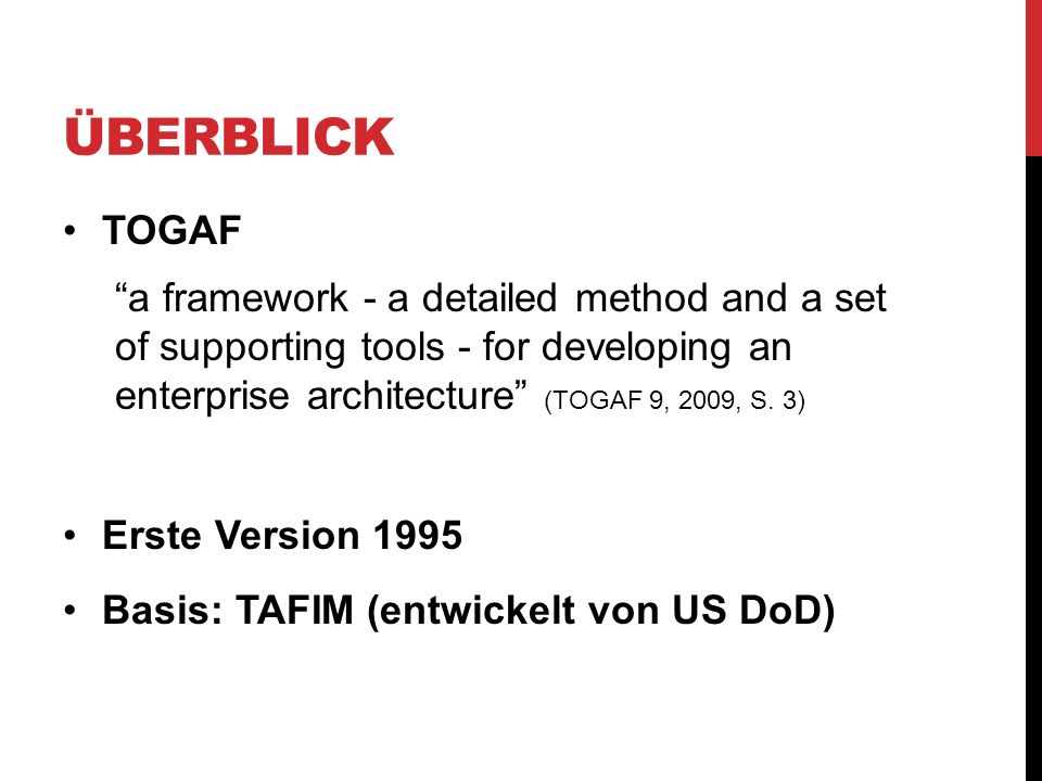 ÜBERBLICK TOGAF a framework - a detailed method and a set of supporting tools - for developing an enterprise architecture (TOGAF 9, 2009, S. 3) Erste