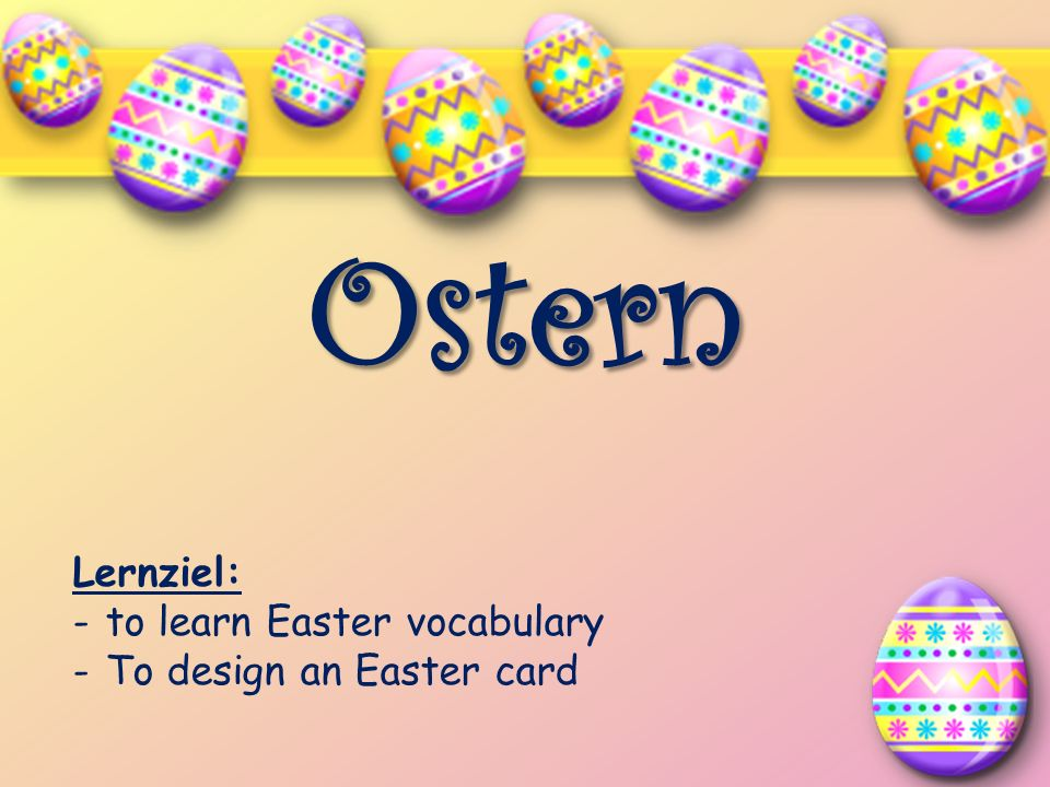 Ostern Lernziel: -to learn Easter vocabulary -To design an Easter card