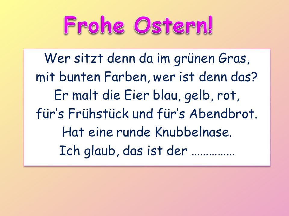 Find… 3 colours 2 types of meal Find the German for… Green grass Eggs A round pointy nose Fill in the gap: who / what is this poem talking about.