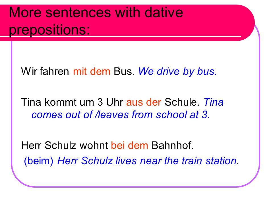 Example sentences with dative prepositions: Außer einem Bruder hat Holger noch eine Schwester.