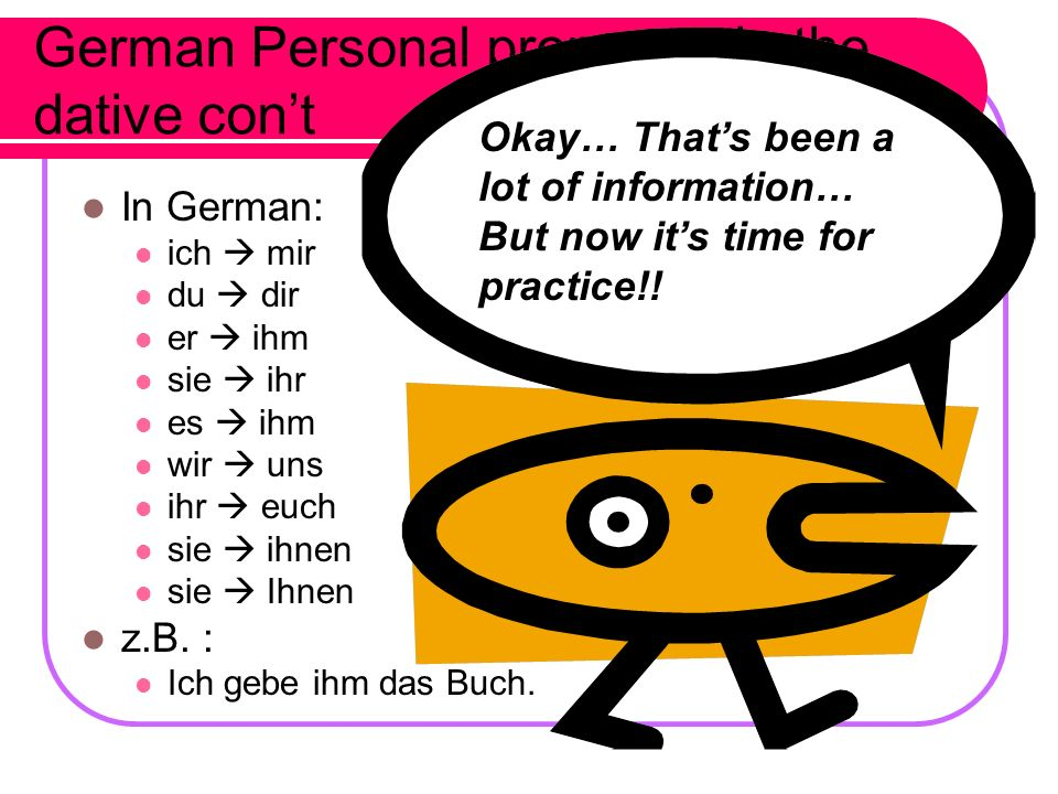 Dative Personal Pronouns In English: I to me, for me you to you, for you he to him, for him she to her, for her it to it, for it we to us, for us you(all) to you, for you they to them, for them z.B.