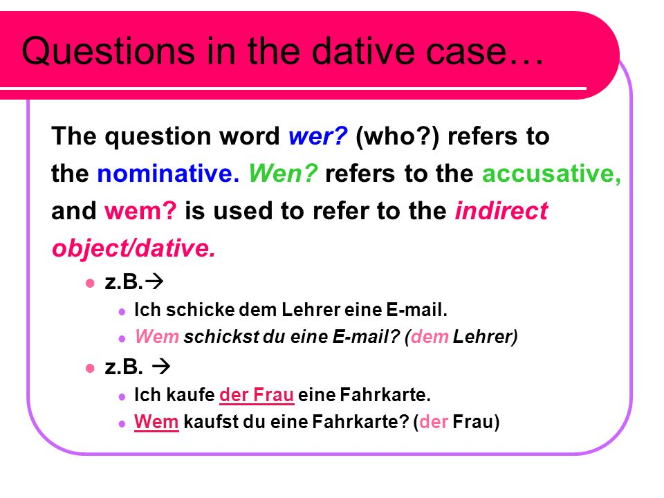 Questions in the dative case… The question word wer.