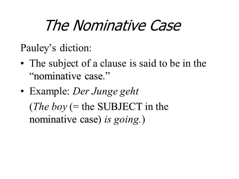 Accusative Case What is the direct object of a sentence.