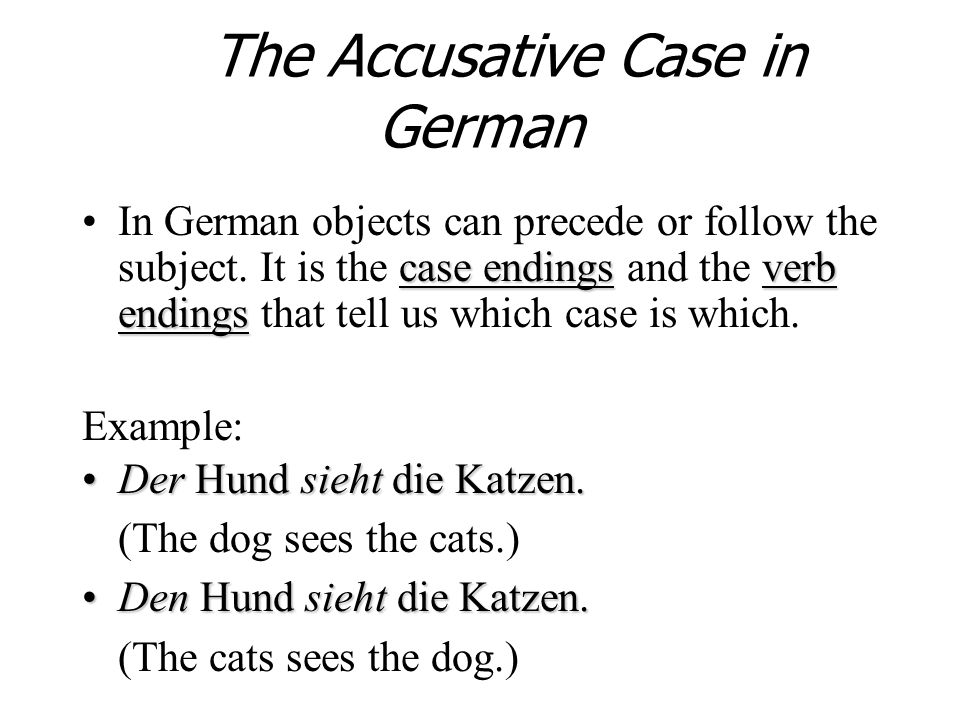 The Accusative Case in German case endingsverb endingsIn German objects can precede or follow the subject.