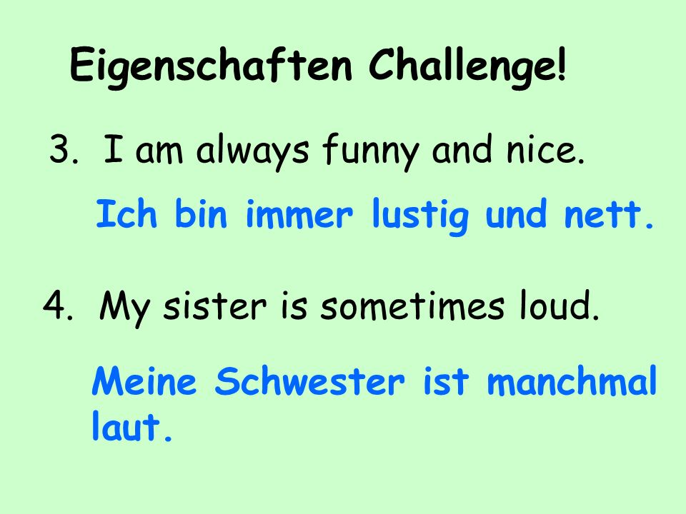 Eigenschaften Challenge.3. I am always funny and nice.