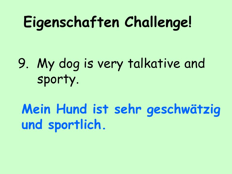 Eigenschaften Challenge. 8. My gran is from time to time practical, but never musical.