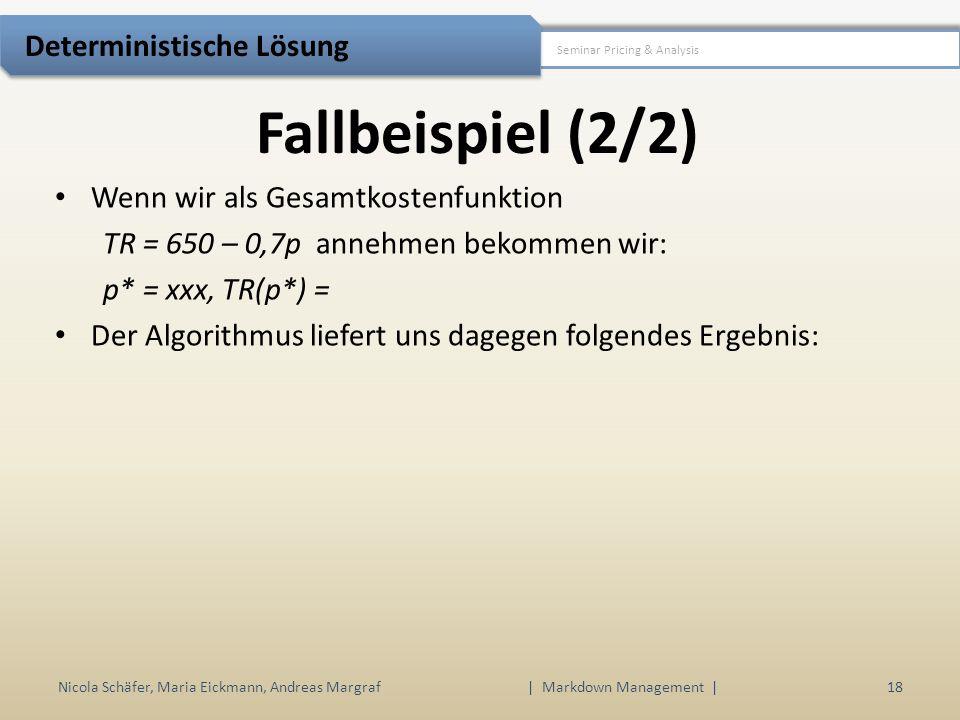 Fallbeispiel (2/2) Nicola Schäfer, Maria Eickmann, Andreas Margraf | Markdown Management | 18 Seminar Pricing & Analysis Deterministische Lösung Wenn