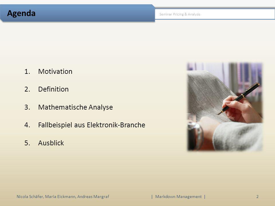 1.Motivation 2.Definition 3.Mathematische Analyse 4.Fallbeispiel aus Elektronik-Branche 5.Ausblick Nicola Schäfer, Maria Eickmann, Andreas Margraf3 | Markdown Management | Motivation Seminar Pricing & Analysis