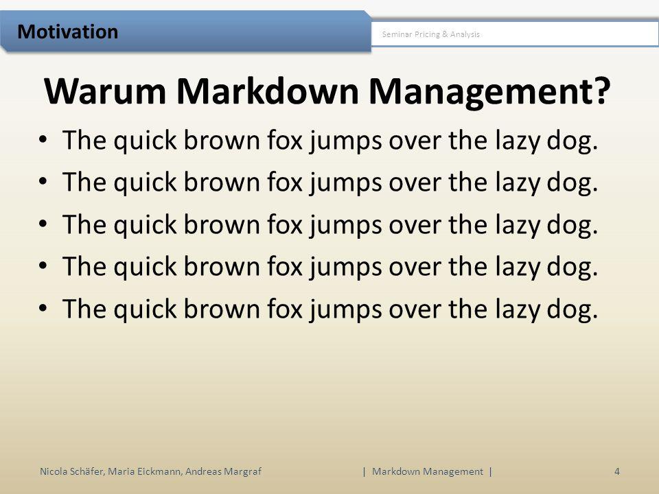 Warum Markdown Management? Nicola Schäfer, Maria Eickmann, Andreas Margraf | Markdown Management | 4 Seminar Pricing & Analysis Motivation The quick b