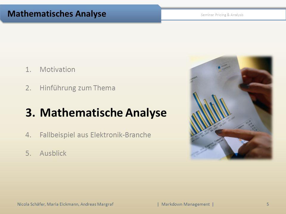 1.Motivation 2.Hinführung zum Thema 3.Mathematische Analyse 4.Fallbeispiel aus Elektronik-Branche 5.Ausblick Nicola Schäfer, Maria Eickmann, Andreas M