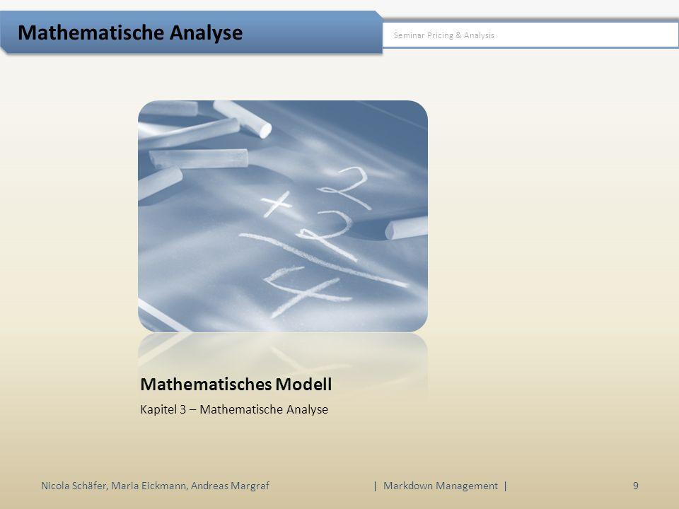 Mathematisches Modell Kapitel 3 – Mathematische Analyse Nicola Schäfer, Maria Eickmann, Andreas Margraf | Markdown Management | 9 Seminar Pricing & An