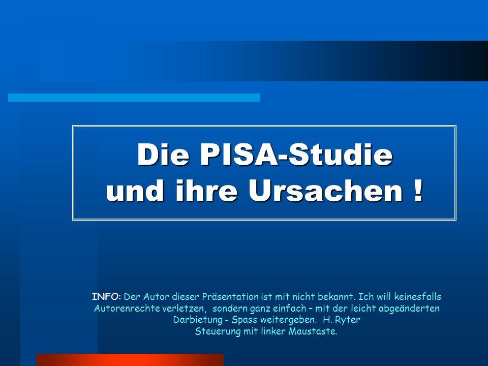 Die PISA-Studie und ihre Ursachen . INFO: Der Autor dieser Präsentation ist mit nicht bekannt.