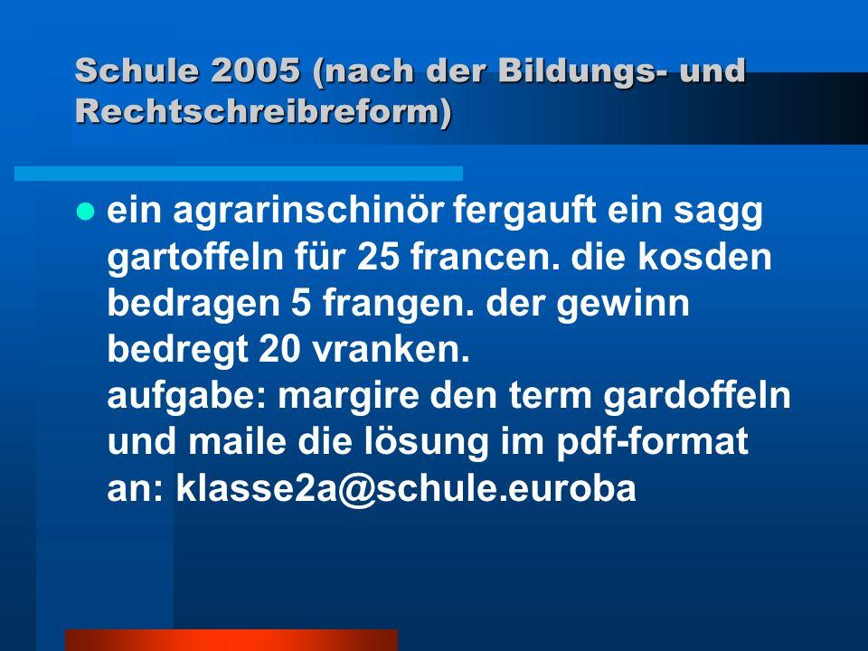 Schule 2005 (nach der Bildungs- und Rechtschreibreform) ein agrarinschinör fergauft ein sagg gartoffeln für 25 francen.