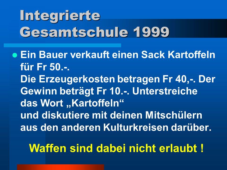 Integrierte Gesamtschule 1999 Ein Bauer verkauft einen Sack Kartoffeln für Fr 50.-.